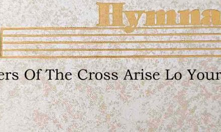 Soldiers Of The Cross Arise Lo Your Capt – Hymn Lyrics
