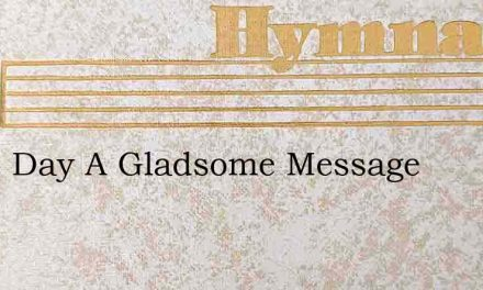 Some Day A Gladsome Message – Hymn Lyrics
