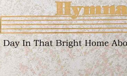 Some Day In That Bright Home Above – Hymn Lyrics