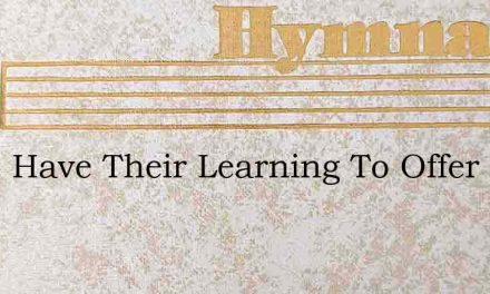 Some Have Their Learning To Offer – Hymn Lyrics