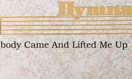 Somebody Came And Lifted Me Up – Hymn Lyrics