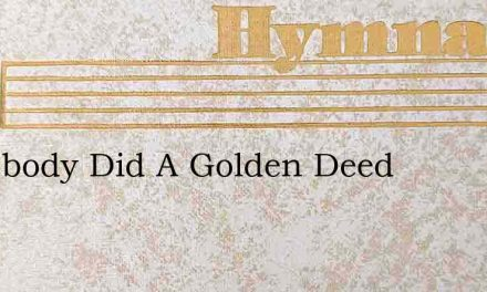 Somebody Did A Golden Deed – Hymn Lyrics