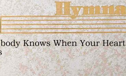 Somebody Knows When Your Heart Aches – Hymn Lyrics