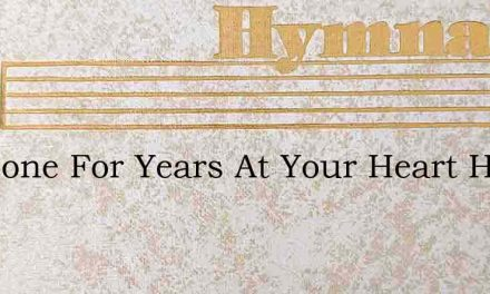 Someone For Years At Your Heart Has Been – Hymn Lyrics