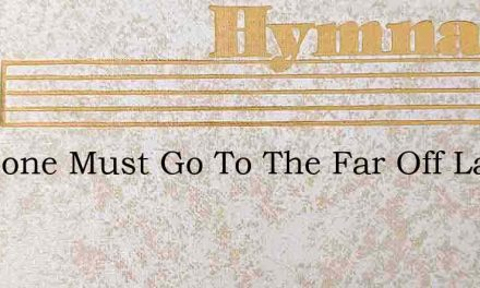 Someone Must Go To The Far Off Lands – Hymn Lyrics