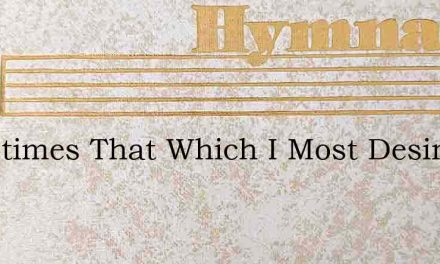 Sometimes That Which I Most Desire – Hymn Lyrics