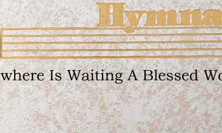 Somewhere Is Waiting A Blessed Work – Hymn Lyrics