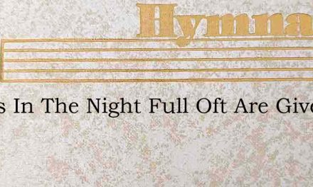 Songs In The Night Full Oft Are Given – Hymn Lyrics