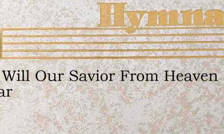 Soon Will Our Savior From Heaven Appear – Hymn Lyrics