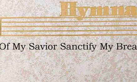 Soul Of My Savior Sanctify My Breast – Hymn Lyrics