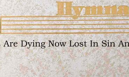 Souls Are Dying Now Lost In Sin And Woe – Hymn Lyrics