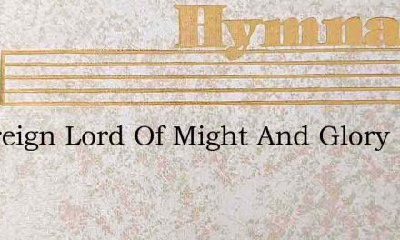 Sovereign Lord Of Might And Glory – Hymn Lyrics