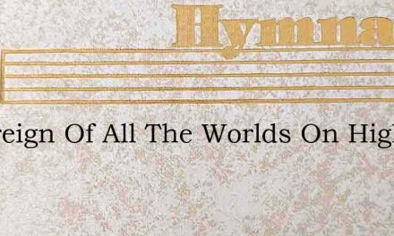 Sovereign Of All The Worlds On High – Hymn Lyrics