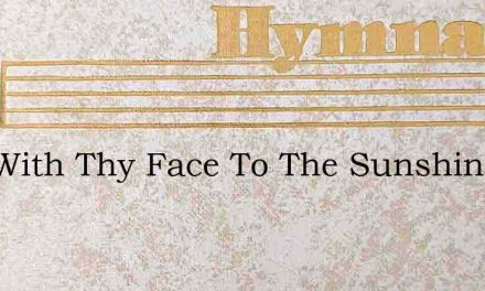 Sow With Thy Face To The Sunshine – Hymn Lyrics