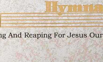 Sowing And Reaping For Jesus Our King – Hymn Lyrics