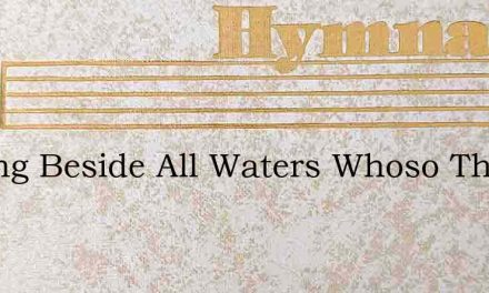 Sowing Beside All Waters Whoso The Word – Hymn Lyrics