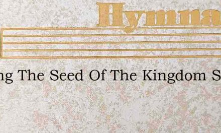 Sowing The Seed Of The Kingdom Sowing – Hymn Lyrics