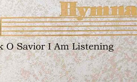 Speak O Savior I Am Listening – Hymn Lyrics