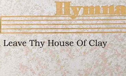 Spirit Leave Thy House Of Clay – Hymn Lyrics