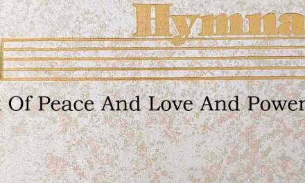 Spirit Of Peace And Love And Power – Hymn Lyrics