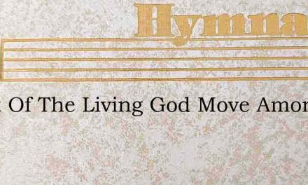 Spirit Of The Living God Move Among Us A – Hymn Lyrics