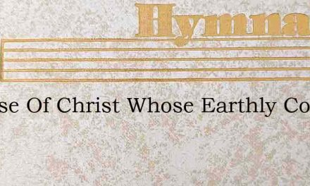 Spouse Of Christ Whose Earthly Conflict – Hymn Lyrics