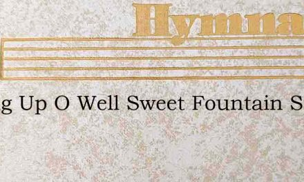 Spring Up O Well Sweet Fountain Spring – Hymn Lyrics