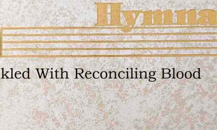 Sprinkled With Reconciling Blood – Hymn Lyrics