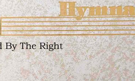 Stand By The Right – Hymn Lyrics