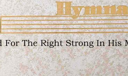 Stand For The Right Strong In His Might – Hymn Lyrics