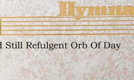 Stand Still Refulgent Orb Of Day – Hymn Lyrics