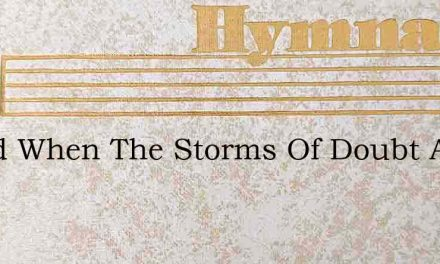 Stand When The Storms Of Doubt Assail – Hymn Lyrics