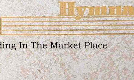 Standing In The Market Place – Hymn Lyrics
