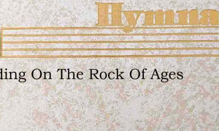 Standing On The Rock Of Ages – Hymn Lyrics