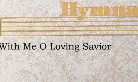 Stay With Me O Loving Savior – Hymn Lyrics