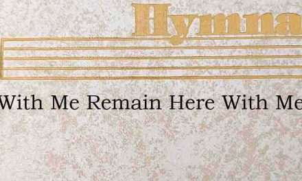 Stay With Me Remain Here With Me – Hymn Lyrics