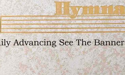 Steadily Advancing See The Banner – Hymn Lyrics