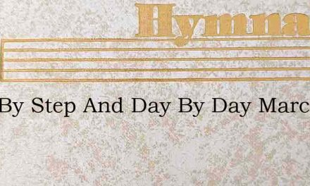 Step By Step And Day By Day March We On – Hymn Lyrics