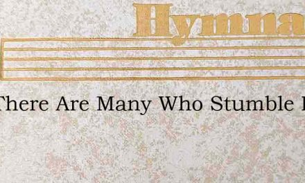 Still There Are Many Who Stumble In Sin – Hymn Lyrics