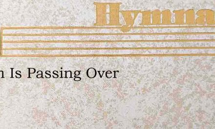 Storm Is Passing Over – Hymn Lyrics