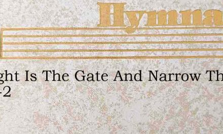 Straight Is The Gate And Narrow The Way -2 – Hymn Lyrics