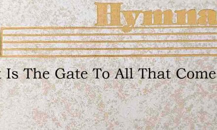 Strait Is The Gate To All That Come – Hymn Lyrics