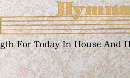 Strength For Today In House And Home – Hymn Lyrics