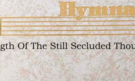 Strength Of The Still Secluded Thought – Hymn Lyrics