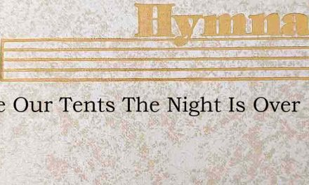 Strike Our Tents The Night Is Over – Hymn Lyrics