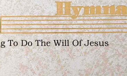 Strong To Do The Will Of Jesus – Hymn Lyrics