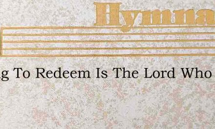 Strong To Redeem Is The Lord Who Hath Lo – Hymn Lyrics