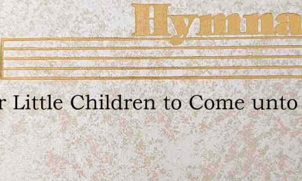 Suffer Little Children to Come unto Me – Hymn Lyrics