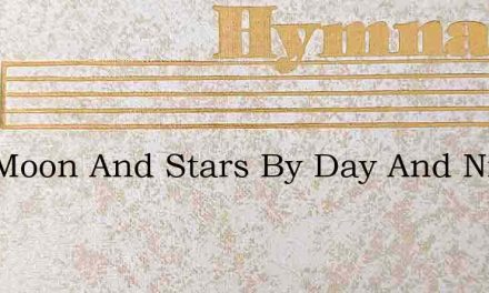 Sun Moon And Stars By Day And Night – Hymn Lyrics