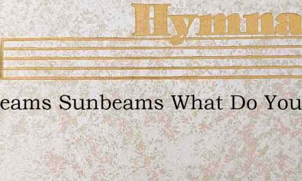 Sunbeams Sunbeams What Do You Do – Hymn Lyrics